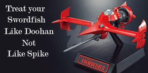 Treat Your Swordfish Like Doohan Not Like Spike by lawrencebrenner