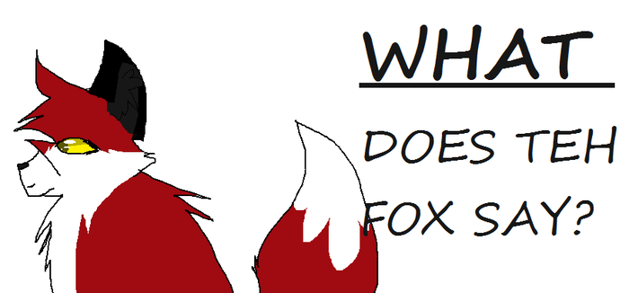 What Does Teh Fox Say?!!?!!? by Ask-BrokenPaw