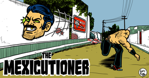 The Mexicutioner by LarryKingUndead