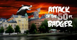 Attack of the 50 ft. Badger by ItsBadger