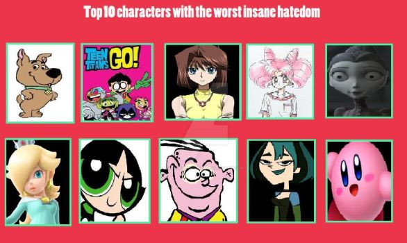My top 10 characters with the worst hatedoms by whitebunny1063