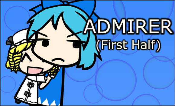 New Video: Admirer (First Half) by Reimu-and-Cirno