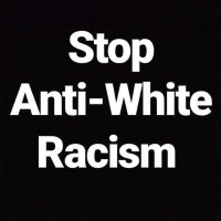 Stop Anti-White Racism ((!!!!WARNING!!!!)) by AwesomePrussia2345