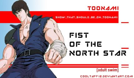 Fist Of The North Star Should Be On Toonami by CoolTaff12