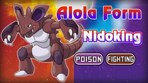 Alola Form - Nidoking [Poison|Fighting]
