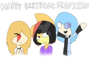 Happy Birthday Frafiran! by IToastedAToaster