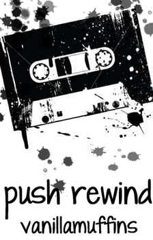 Push Rewind (Story Cover [Dumped]) by angelica-micah