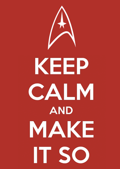 Keep Calm and Make It So by SlamTackle