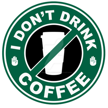I Don't Drink Coffee by jeffmcdowalldesign