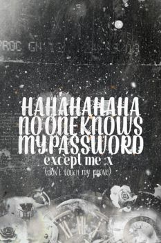 Hahah aha no one knows my password by LiamMartinez