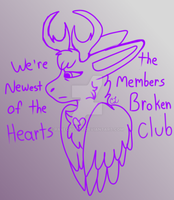 I'm the newest member of the broken hearts club by RaveGalaxy