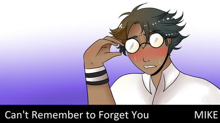 Can't Remember to Forget You - MIKE (+UST) by GraySlate