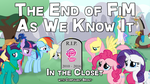 Thumbnail for The End of FiM As We Know It by CorpulentBrony