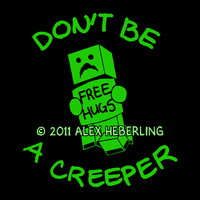 Don't Be a Creeper Shirt Design by alex-heberling