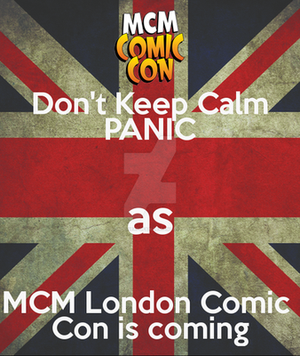 Don't Keep Calm - MCM London Comic Con is Comic by Londonexpofan