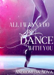 All I wann do....is Dance with you by AndromedaNova