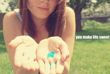 you make life sweet by jenmarie123