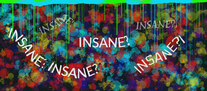 INSANE? by Lovetheblue