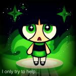 Buttercup 'I only try to help' by Flametagdragon2