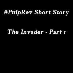 The Invader - Part 1 - #PulpRev Short Story by SilverWerewolf09