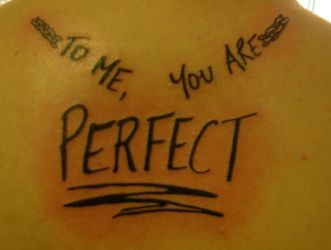 My newest tattoo - To Me You Are Perfect by mysticbliss11
