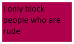 I Only Block People Who Are Rude Stamp by SmoothCriminalGirl16