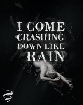 I Come Crashing Down Like Rain by Exquision