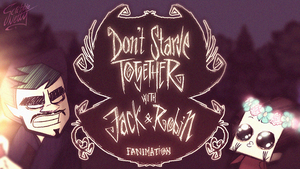 Don't Starve Together with Jack and Robin (VIDEO) by ScribbleNetty