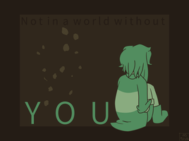 Not in a world without by AnneKMT123
