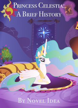 Princess Celestia - A Brief History by MLP-NovelIdea
