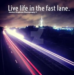 Live life in the fast lane... by Clapham1994