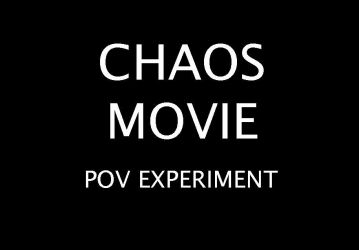 Chaos Movie POV Experiment by 0-The-Leviathan-0