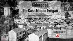 Kidnapped - The Case Magan Morgan - available by TheWhiteViper