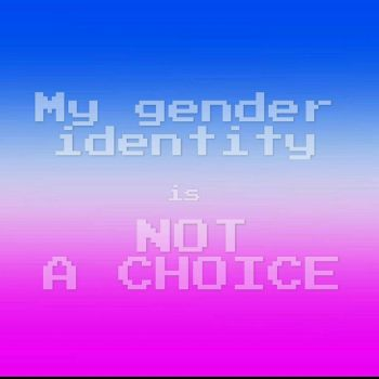 My gender identity is not a choice 1 by timeywimeystuff13