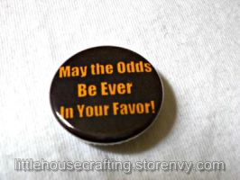 May the Odds Be Ever In Your Favor pinback button by LittleHouseCrafting