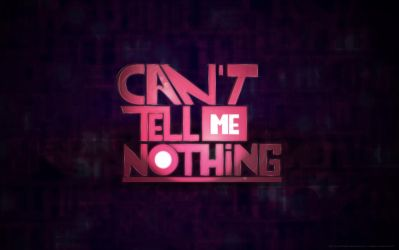 Can't tell me nothing by daewoniii