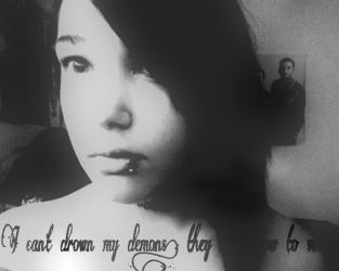 I can't drown my demons, they know how to swim  by TaintedSoul177