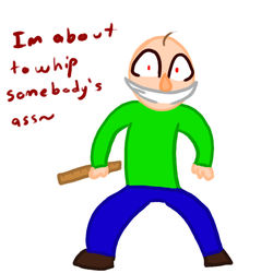 Baldi gon whip somebody's ass by xBlackFluff