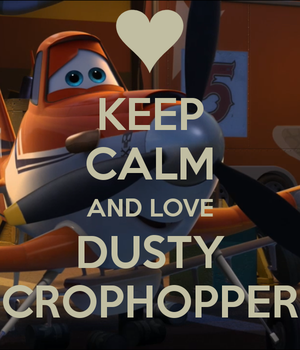 Keep calm and love Dusty Crophopper by Jewuo