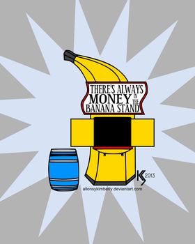 There's Always Money in the Banana Stand by allonsykimberly