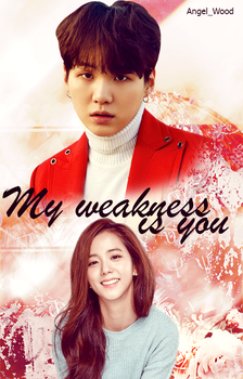 My weakness is you by AngelWoood
