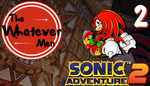 The Whatever Men Play: Sonic Adventure 2! - EP 2 by TheWhateverMen