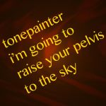 I'm Going to Raise Your Pelvis to the Sky by tonepainter