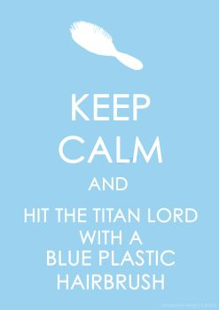 Keep Calm and Hit the Titan Lord with... by obsessive-ninja