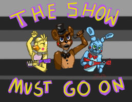 The Show Must Go On! - #FNAFSongComp Entry by TimeSpaceAntimatter