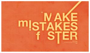 34. Make mistakes faster. by oyphis