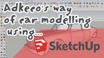 Adkeco's way of car modelling using SKETCHUP - Pt1 by aconnoll