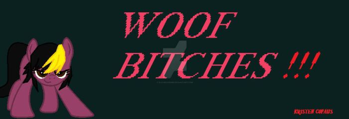 Woof Bitches by slavekagome