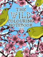 The Wild Colouring Notebook (A4) (Cover) by megcowley