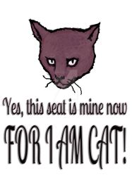 Yes, this seat is mine now, FOR I AM CAT! by SlideRulesYou